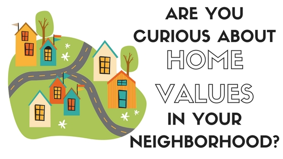 Are You Curious About Home Values in Your Neighborhood?